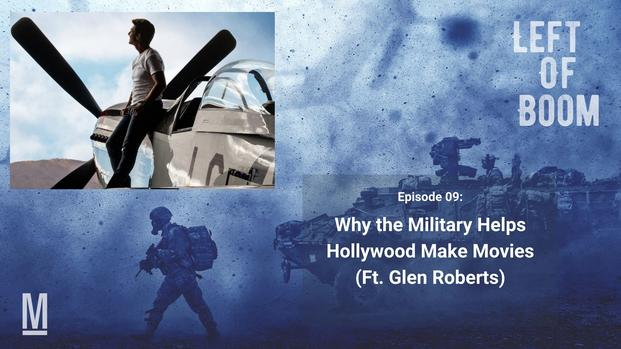 Left of Boom Episode 9: Why the Military Helps Out Hollywood (Ft. Glen Roberts)